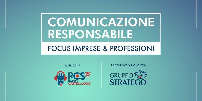 rubrica Comunicazione Responsabile. Focus Imprese e Professioni. - radio castelluccio - gruppo stratego