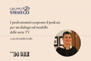 Read more about the article I professionisti scoprono il podcast per un dialogo sul modello delle serie Tv: il focus di Isabella Fusillo su Il Sole 24 Ore