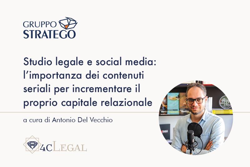 You are currently viewing Studio legale e social media: l'importanza dei contenuti seriali per incrementare il proprio capitale relazionale. L'articolo di Antonio Del Vecchio su 4cLegal