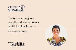 Read more about the article Peformance migliori per gli studi che adottano politiche di inclusione: l'articolo di Isabella Fusillo su il Sole 24 Ore