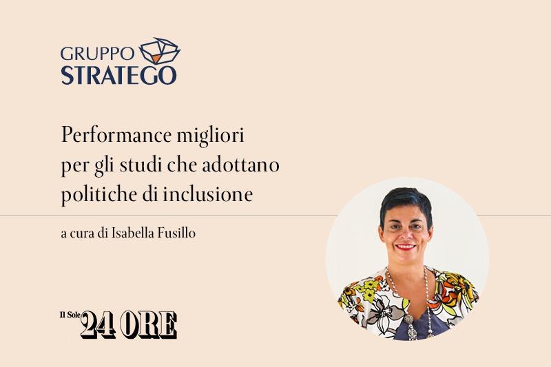 You are currently viewing Peformance migliori per gli studi che adottano politiche di inclusione: l'articolo di Isabella Fusillo su il Sole 24 Ore