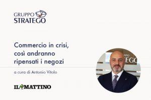Read more about the article Commercio in crisi, così andranno ripensati i negozi. L'articolo di Antonio Vitolo su Il Mattino