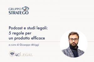 Read more about the article Podcast e studi legali: 5 regole per un prodotto efficace. L'articolo di Giuseppe Alviggi su 4cLegal