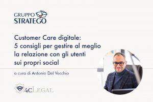 Read more about the article Customer Care digitale: 5 consigli per gestire al meglio la relazione con gli utenti sui propri social. L'articolo di Antonio Del Vecchio su 4cLegal