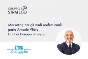 Read more about the article Marketing per gli studi professionali: parla Antonio Vitolo, CEO di Gruppo Stratego